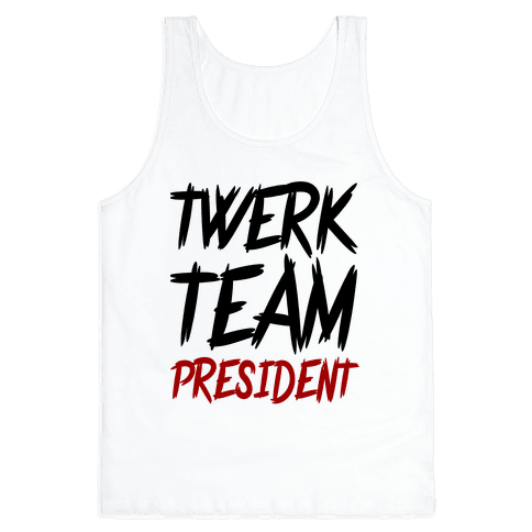 Twerk Team President Tank Top
