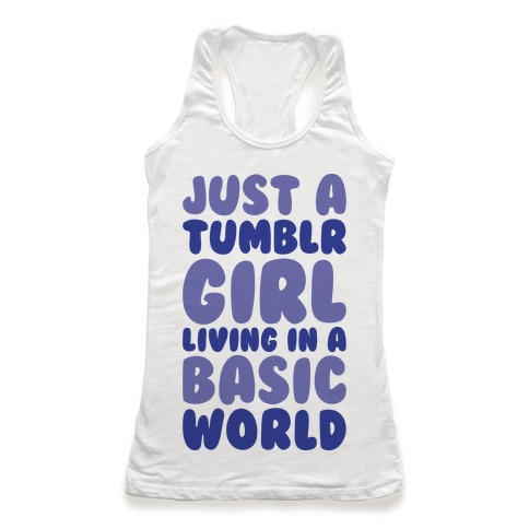 Just A Tumblr Girl Living In A Basic World Racerback Tank Top
