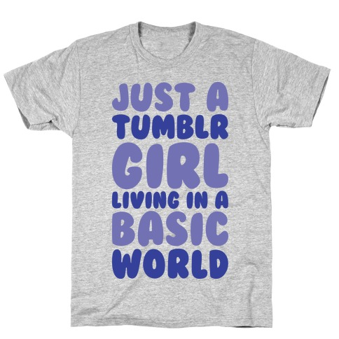 Just A Tumblr Girl Living In A Basic World T-Shirt