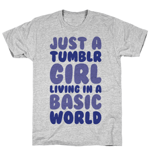 Just A Tumblr Girl Living In A Basic World Mens T-Shirt