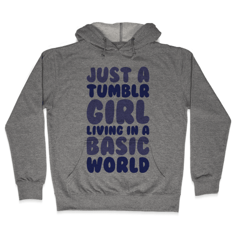 Just A Tumblr Girl Living In A Basic World Hooded Sweatshirt