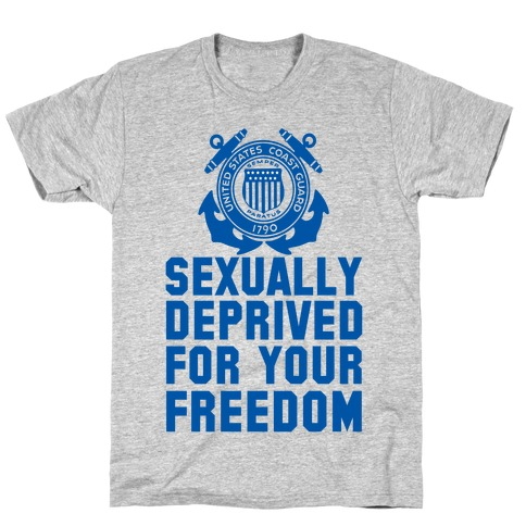 Sexually Deprived For Your Freedom (Coast Guard) Mens T-Shirt