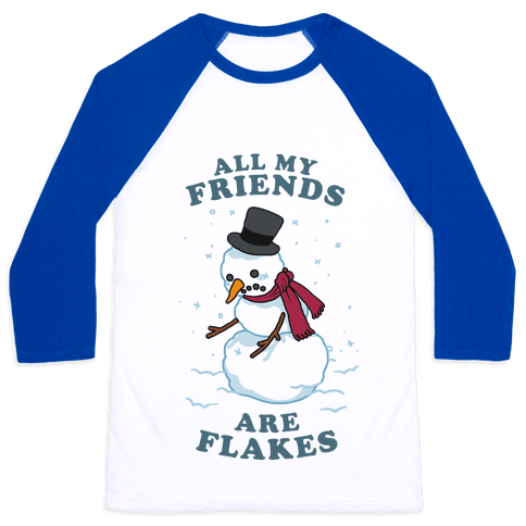 All My Friends Are Flakes Baseball Tee