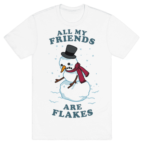 All My Friends Are Flakes Mens T-Shirt