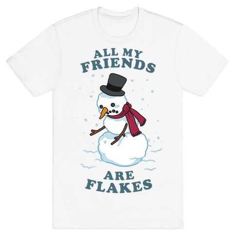 All My Friends Are Flakes T Shirts Lookhuman
