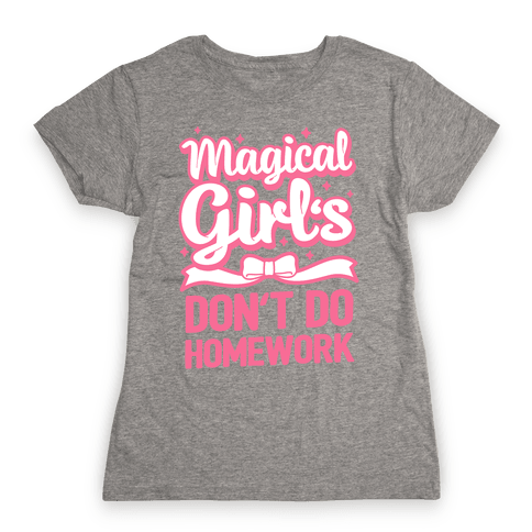 Magical Girl's Don't Do Homework Womens T-Shirt