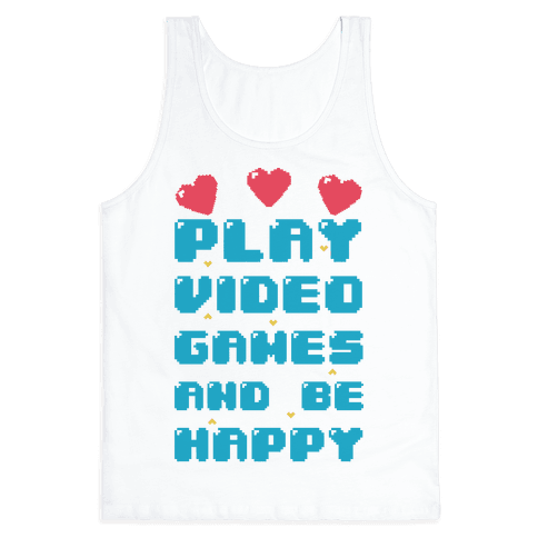 Play Video Games And Be Happy Tank Top