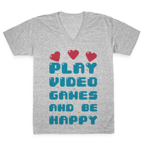 Play Video Games And Be Happy V-Neck Tee Shirt