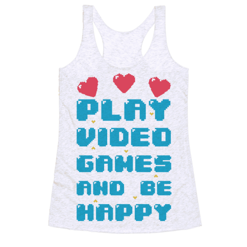 Play Video Games And Be Happy Racerback Tank Top