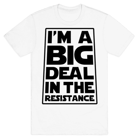 I'm a Big Deal in the Resistance Mens T-Shirt