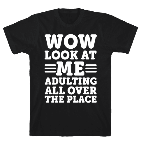Wow Look At Me Adulting All Over The Place Mens T-Shirt