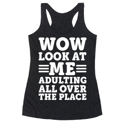 Wow Look At Me Adulting All Over The Place Racerback Tank Top