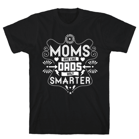 Moms Are Like Dads Only Smarter Mens T-Shirt