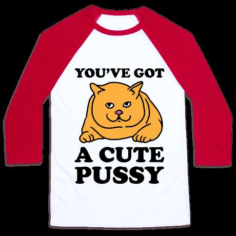 You've Got a Cute Pussy Baseball Tee