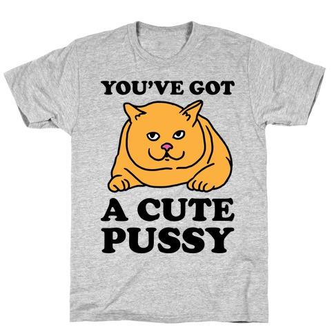 You've Got a Cute Pussy T-Shirt