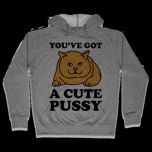 You've Got a Cute Pussy Hooded Sweatshirt