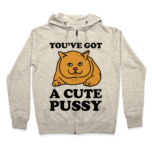 You've Got a Cute Pussy Zip Hoodie