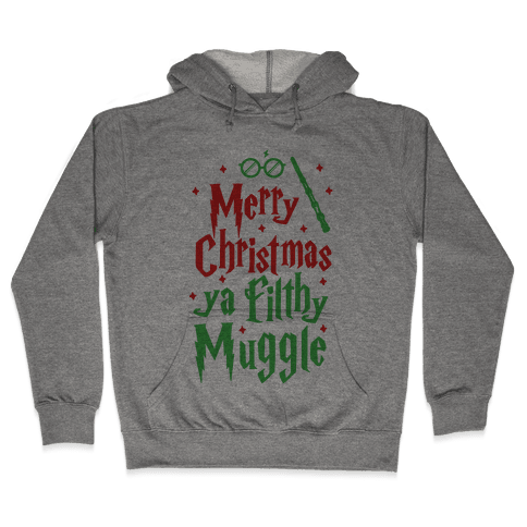 Merry Christmas Ya Filthy Muggle Hooded Sweatshirt