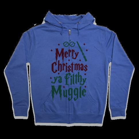 Merry Christmas Ya Filthy Muggle Zip Hoodie
