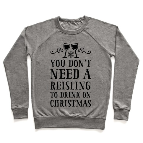 You Don't Need A Reisling To Drink On Christmas Pullover