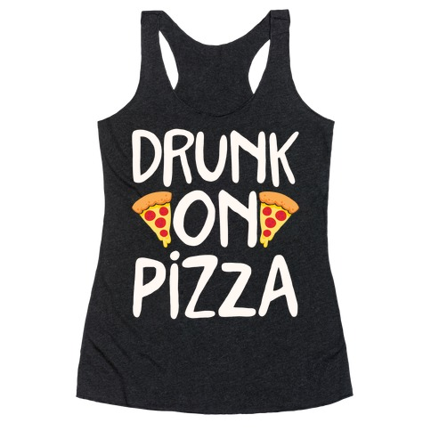 Drunk On Pizza Racerback Tank Top