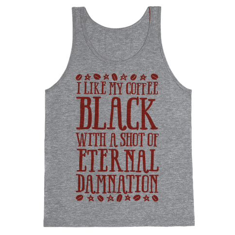 I Like My Coffee Black With A Shot Of Eternal Damnation Tank Top