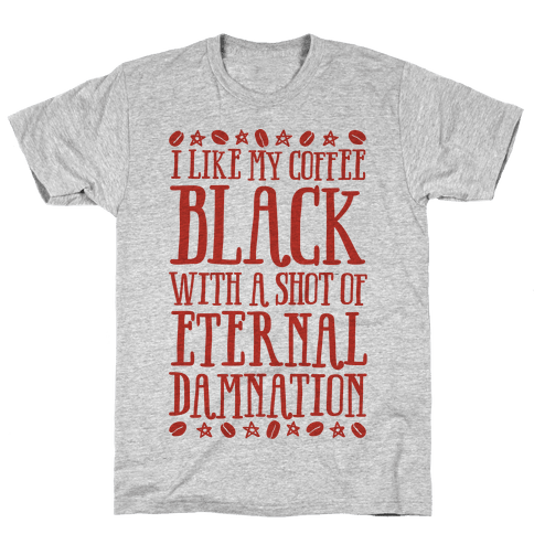 I Like My Coffee Black With A Shot Of Eternal Damnation Mens T-Shirt