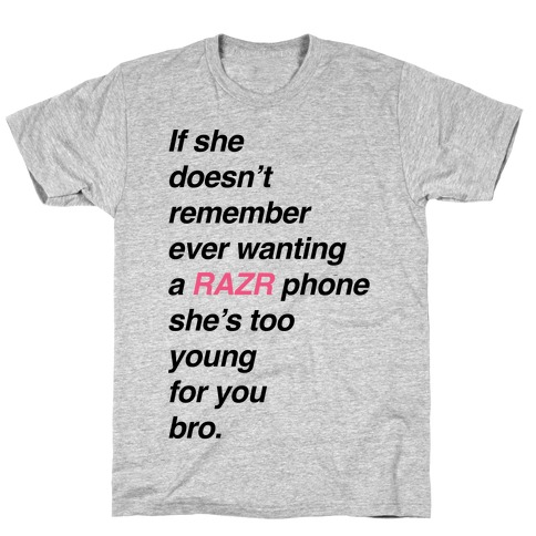 If She Doesn't Remember Ever Wanting a Razr Phone Mens T-Shirt