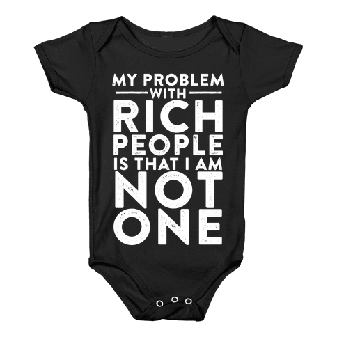 My Problem With Rich People Is I Am Not One Baby Onesy