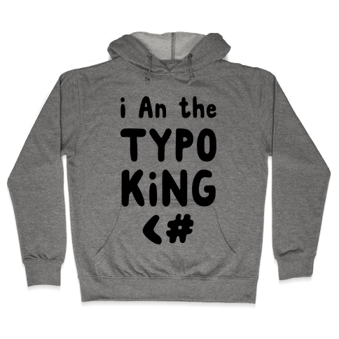 I Am the Typo King Hooded Sweatshirt