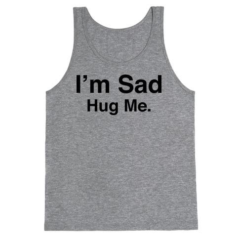 I'm Sad (Hug Me Tank) Tank Top