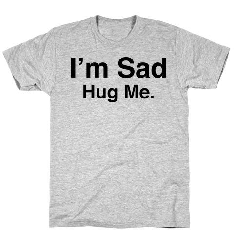 I'm Sad (Hug Me Tank) T-Shirt