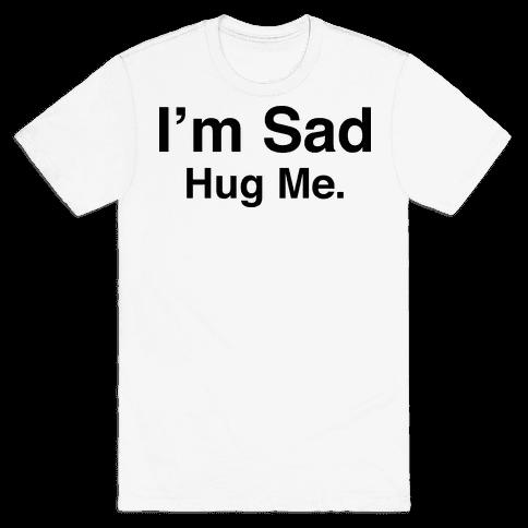I'm Sad (Hug Me Tank) Mens T-Shirt