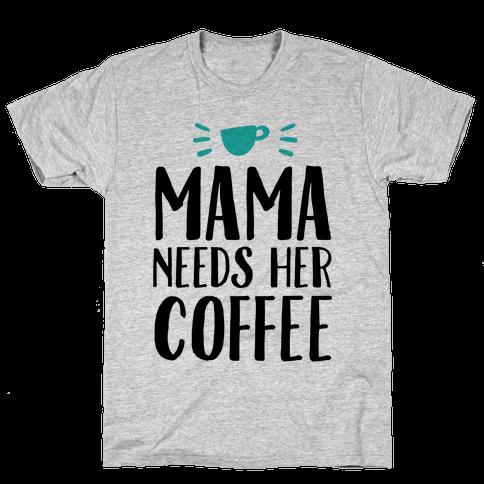 Mama Needs Her Coffee Mens T-Shirt