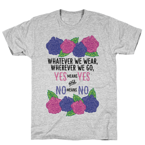 Whatever We Wear Wherever We Go Yes Means Yes And No Means No Mens T-Shirt