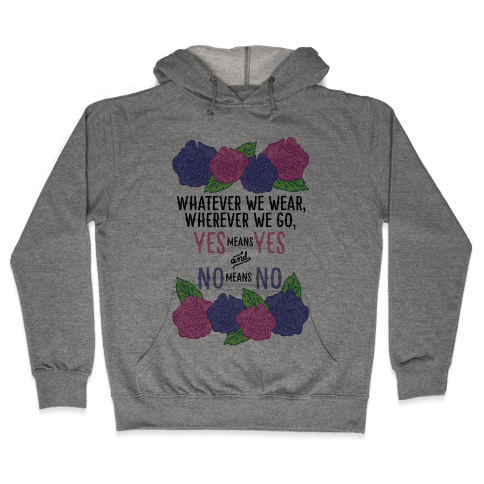 Whatever We Wear Wherever We Go Yes Means Yes And No Means No Hooded Sweatshirt