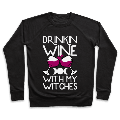 Drinkin Wine With My Witches Pullover