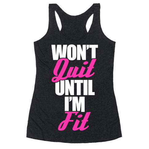 Won't Quit Until I'm Fit Racerback Tank Top