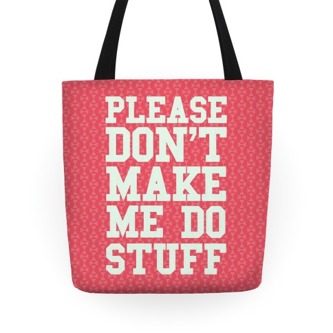 Please Don't Make me do Stuff Tote