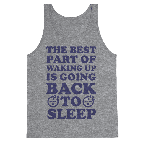 The Best Part Of Waking Up Is Going Back To Sleep Tank Top