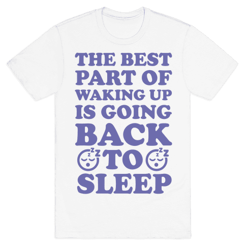 The Best Part Of Waking Up Is Going Back To Sleep Mens T-Shirt