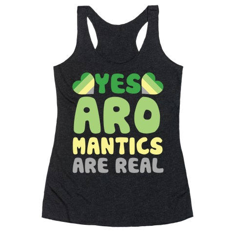 Yes Aromantics Are Real Racerback Tank Top