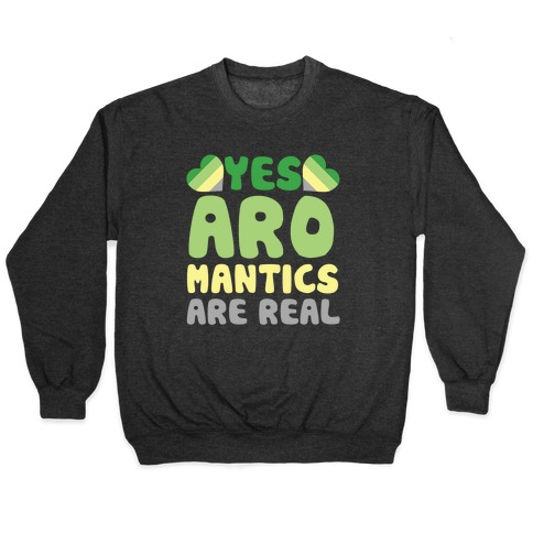 Yes Aromantics Are Real Pullover