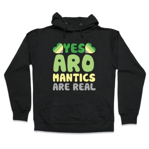 Yes Aromantics Are Real Hooded Sweatshirt