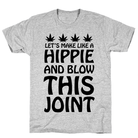 Let's Make Like A Hippie And Blow This Joint Mens T-Shirt