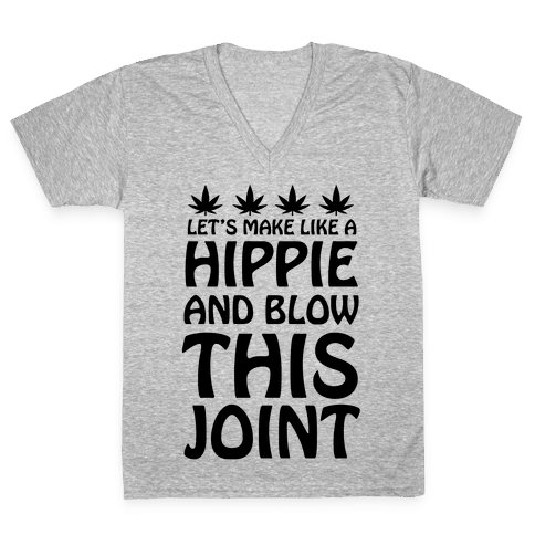 Let's Make Like A Hippie And Blow This Joint V-Neck Tee Shirt