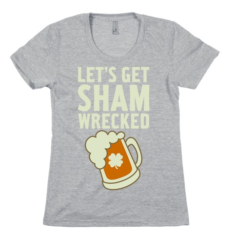 Let's Get Sham-Wrecked Womens T-Shirt