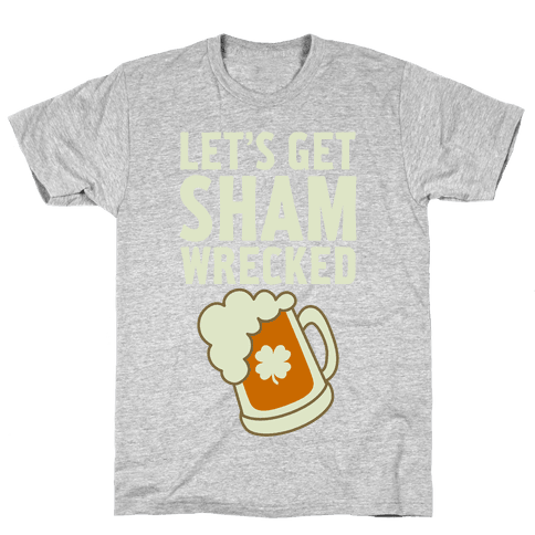 Let's Get Sham-Wrecked Mens T-Shirt