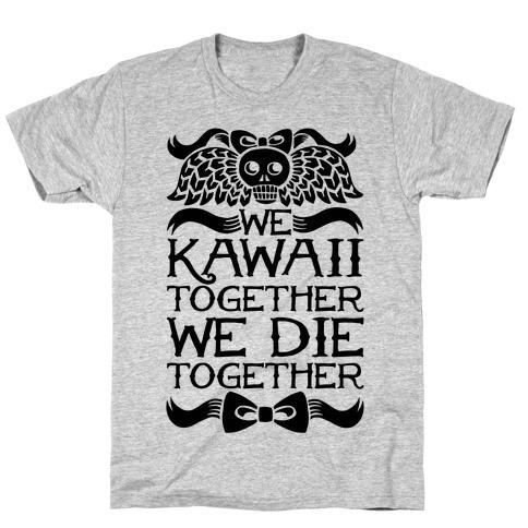 We Kawaii Together We Die Together T-Shirt