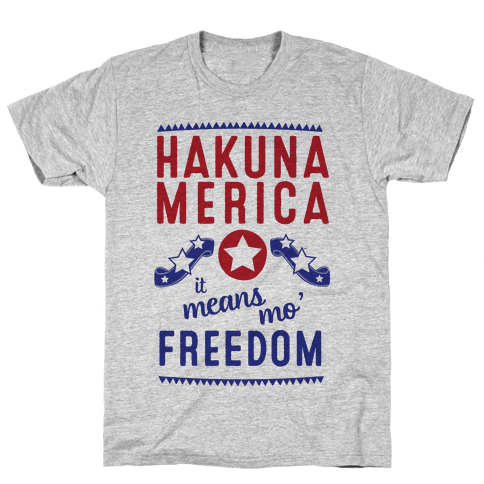 Hakuna Merica It Means Mo' Freedom Mens T-Shirt